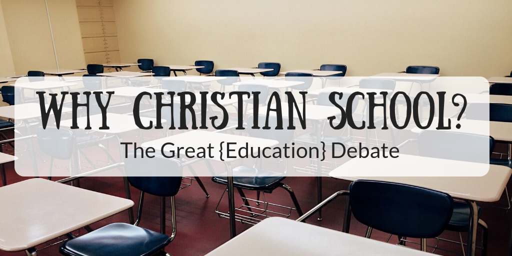 Why Christian School: The Great {Education} Debate