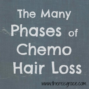 The Many Phases of Chemo Hair Loss | thereisgrace.com