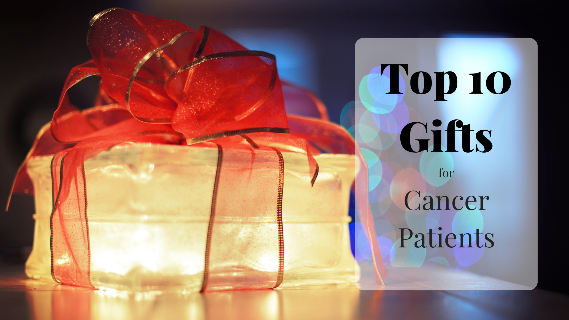 Great list of gift ideas for cancer patients...from someone who's been there
