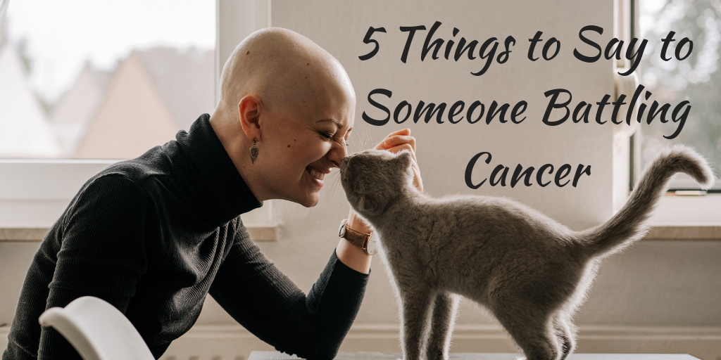 5 Things to Say to Someone Battling Cancer | ThereIsGrace.com