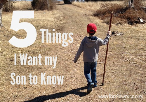 5 Things I Want my Son to Knwo | www.thereisgrace.com