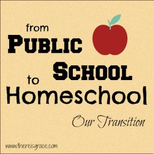 How and Why We Made the Transition from Public School to Homeschool | www.thereisgrace.com