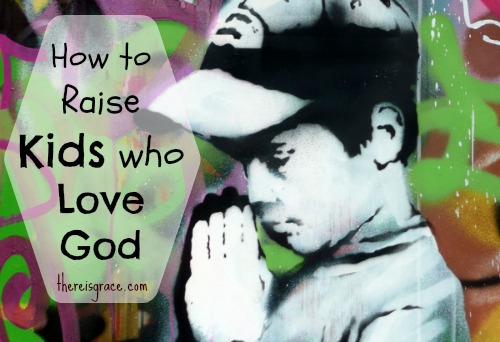 How to Raise Kids Who Love God