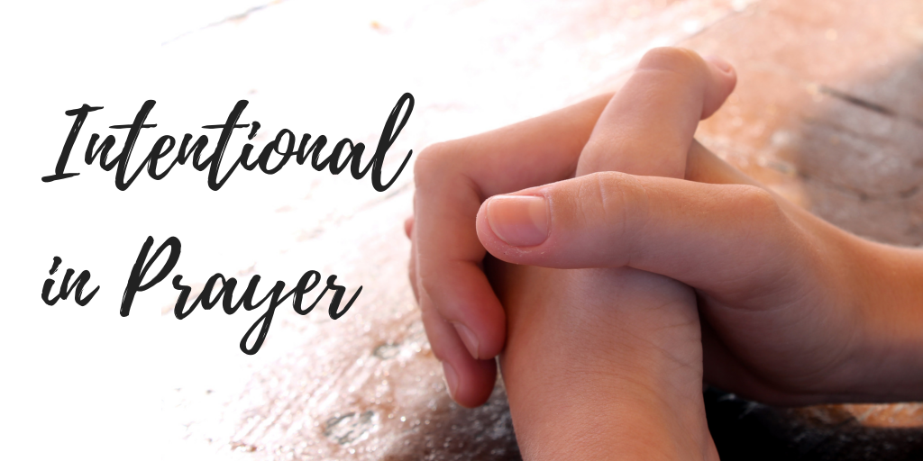Intentional in Prayer