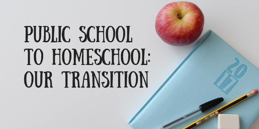 Public School to Homeschool: Our Transition