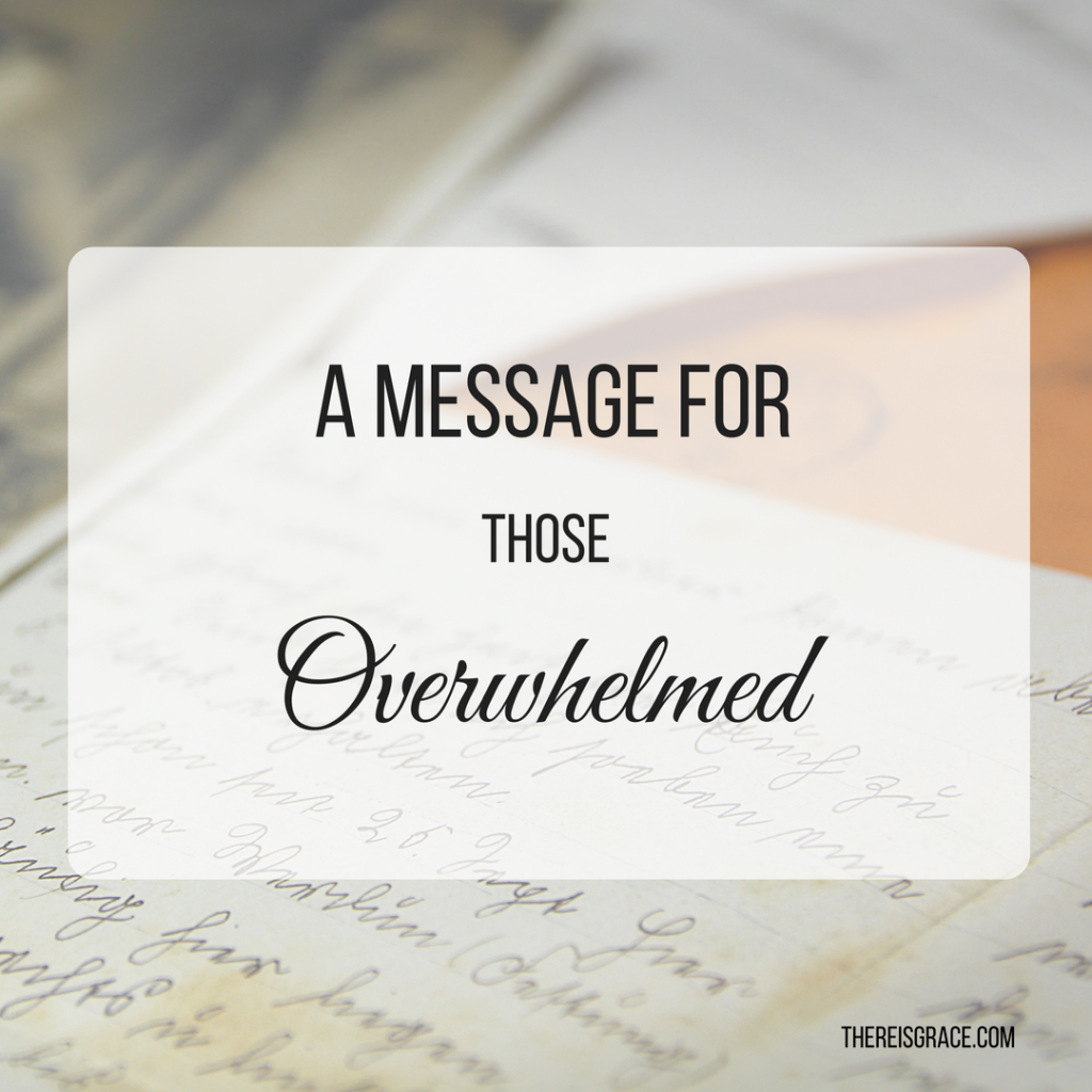 A Message for Those Overwhelmed